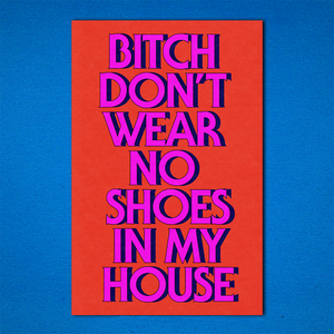 The Woods Brownie Points Rinny Perkins black woman artist bitch don't wear no shoes in my house print printer graphic art