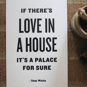 The Woods the bee and the fox letterpress print poster if there's love in this house it's a palace for sure tom waits