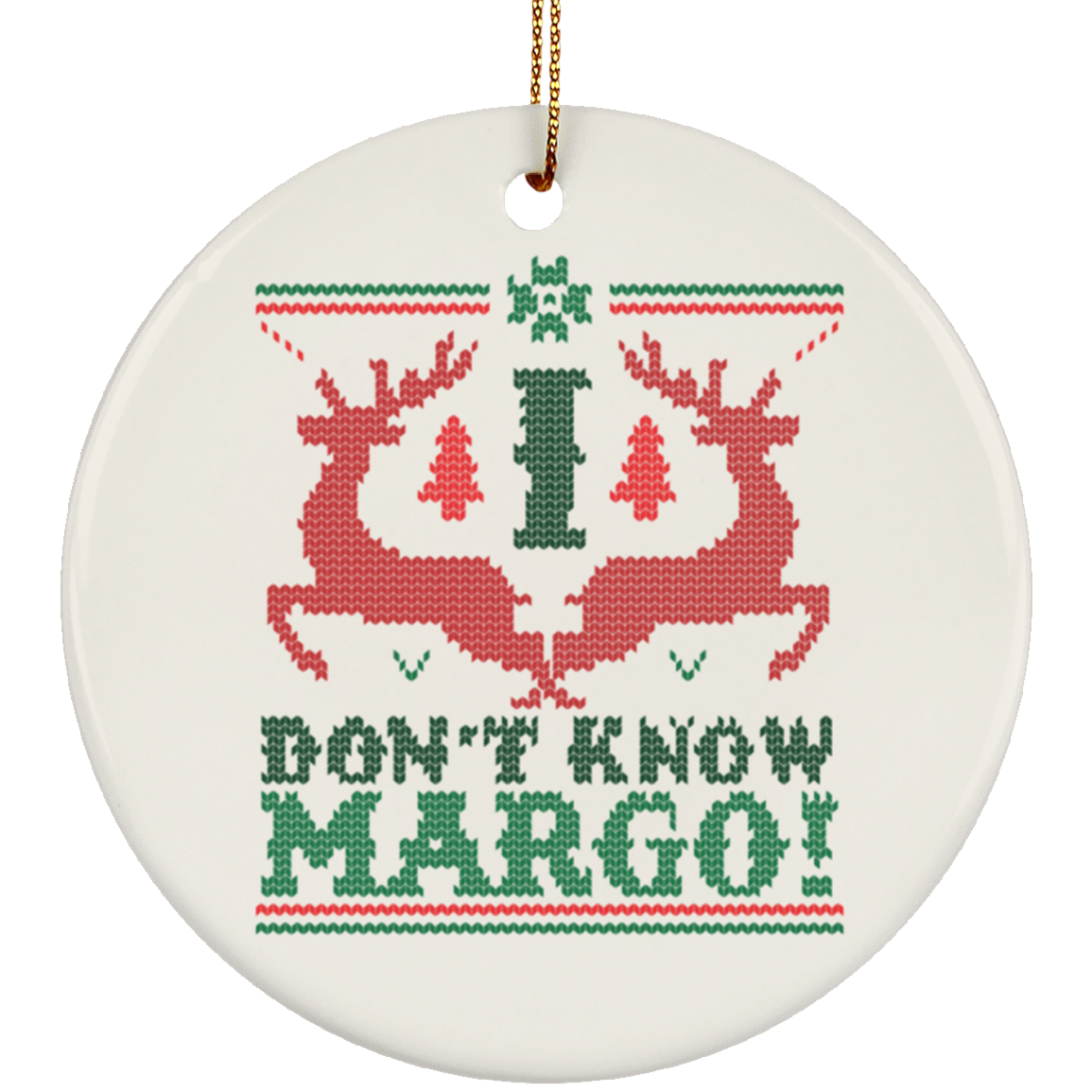 I Don't Know Margo Ceramic Circle Ornament