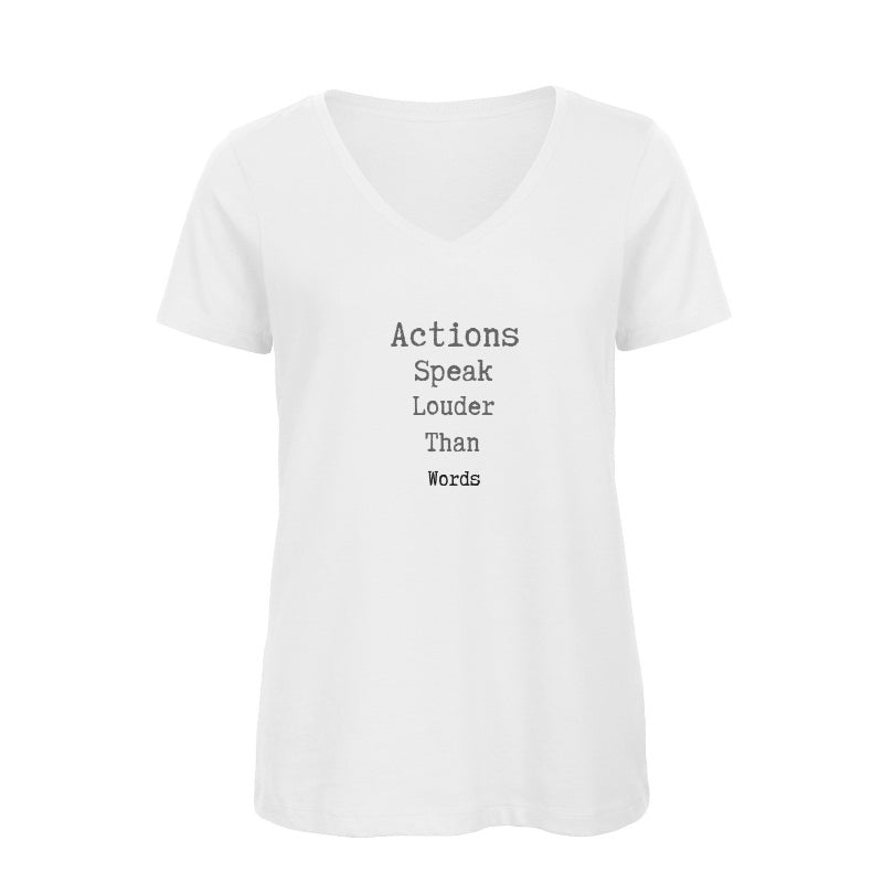 'Actions Speak Louder Than Words' Organic V Neck T Shirt White