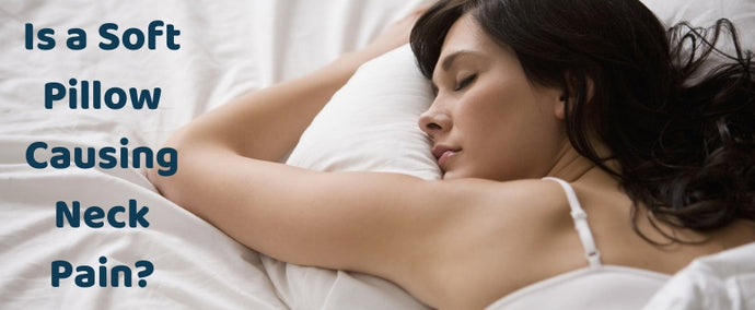 Is a Soft Pillow Causing Neck Pain?