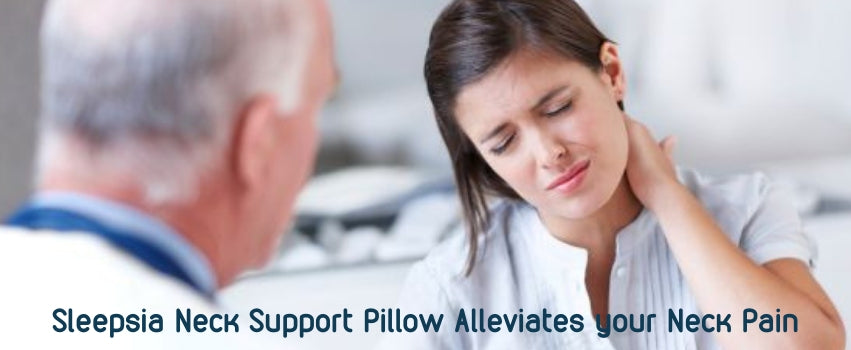 Sleepsia Neck Support Pillow Alleviates your Neck Pain