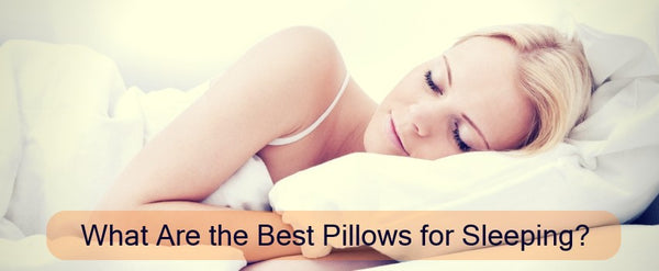 What Are the Best Pillows for Sleeping?