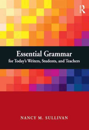 Essential Grammar For Today's Writers, Students, And Teachers