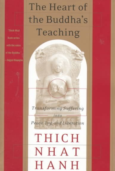 The Heart Of The Buddha's Teaching: Transforming Suffering Into Peace, Joy, & Liberation : The Four Noble Truths, The Noble Eightfold Path, And Other Basic Buddhist Teachings