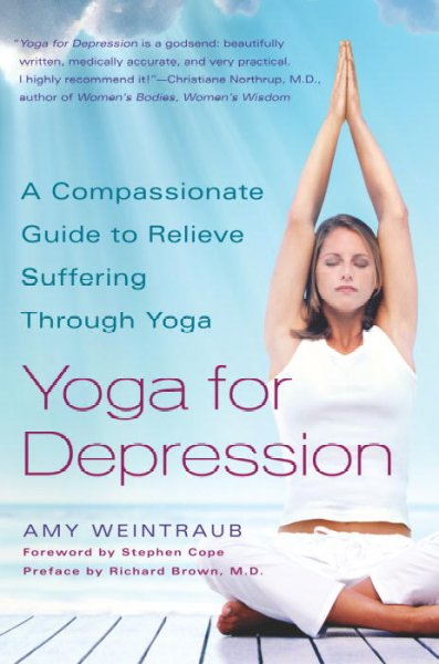 Yoga For Depression: A Compassionate Guide To Relieving Suffering Through Yoga