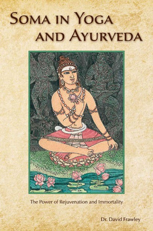 Soma In Yoga And Ayurveda: The Power Of Rejuvenation And Immortality