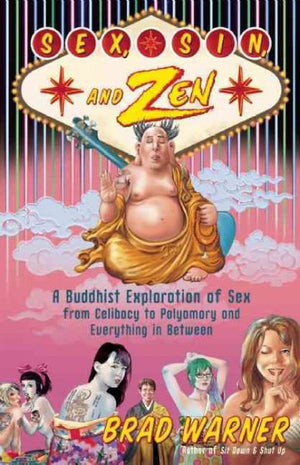 Sex, Sin, and Zen: A Buddhist Exploration of Sex from Celibacy to Polyamory and Everything in Between