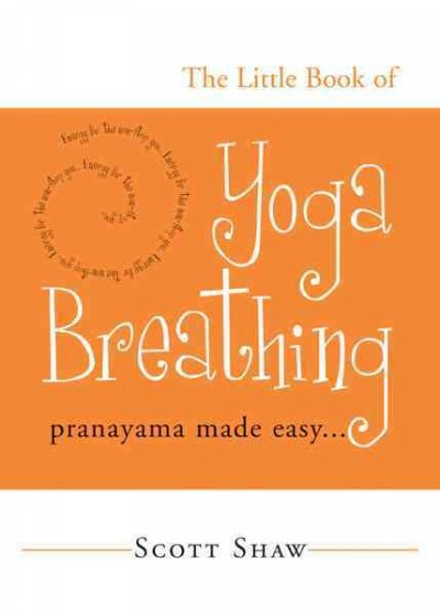 The Little Book Of Yoga Breathing: Pranayama Made Easy