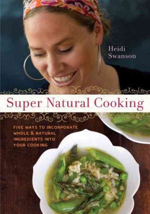 Super Natural Cooking: Five Ways To Incorporate Whole And Natural Ingredients Into Your Cooking