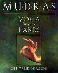 Mudras, Yoga In Your Hands  By Gertrude Hirschi