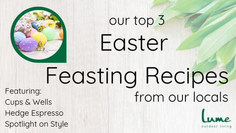 Lume Outdoor Living Easter Feasting
