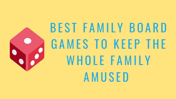 Best Family Board Games To Keep The Whole Family Amused