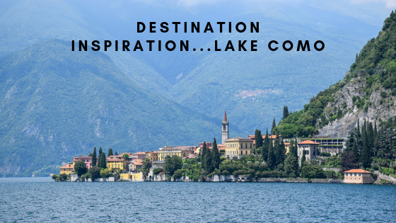 Destination Inspiration...Lake Como