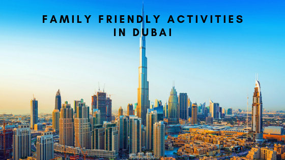 Family Friendly Activities in Dubai