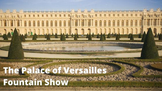 The Palace of Versailles Fountain Show