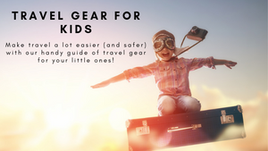 Travel Gear For Kids