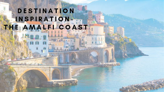 Destination Inspiration- The Amalfi Coast