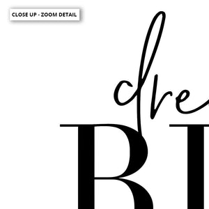 Dream Big - Art Print, Stretched Canvas or Framed Canvas Wall Art, Close up View of Print Resolution