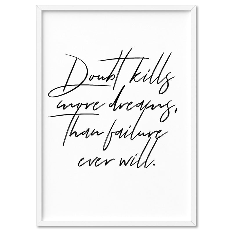 Doubt Kills More Dreams, than Failure Ever Will V2 - Art Print