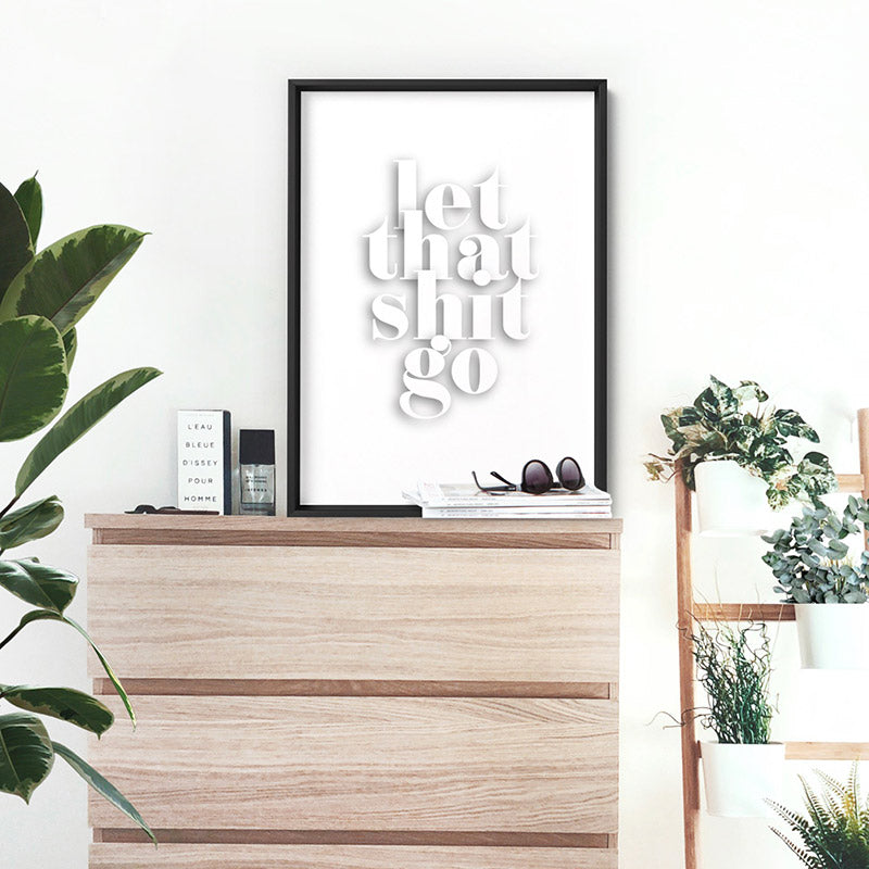 Let That Shit Go - Art Print, Stretched Canvas or Framed Canvas Wall Art, Shown inside a frame