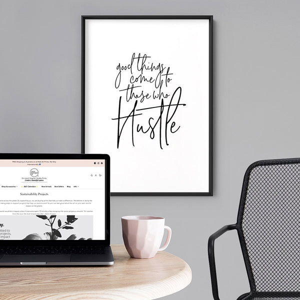 Good things come to those who hustle - Art Print