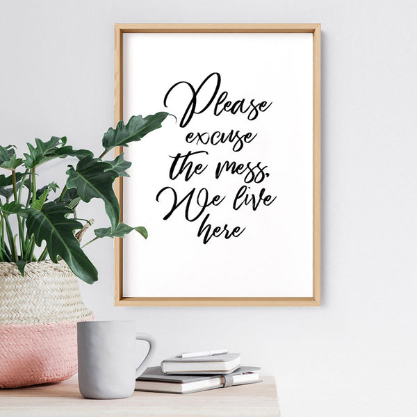 Please excuse the mess, We live here - Art Print, Stretched Canvas, or Framed Canvas Wall Art