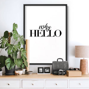 Why Hello - Art Print, Stretched Canvas or Framed Canvas Wall Art, Shown inside a frame