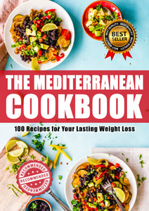 The Mediterranean Cookbook : 100 Recipes for your Lasting Weight Loss (eBook)