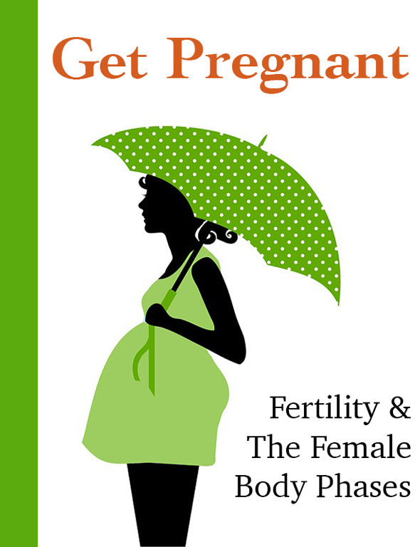 Get Pregnant: Fertility & The Female Body Phases (eBook)