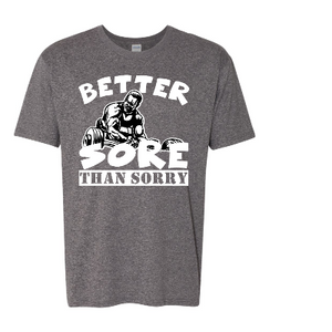 BETTER SORE THAN SORRY SHORT SLEEVE T-SHIRT REGULAR / DRI-FIT