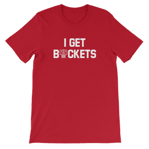 I GET BUCKETS T-SHIRT - All Colors