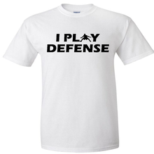 Load image into Gallery viewer, I PLAY DEFENSE T-SHIRT - All Colors