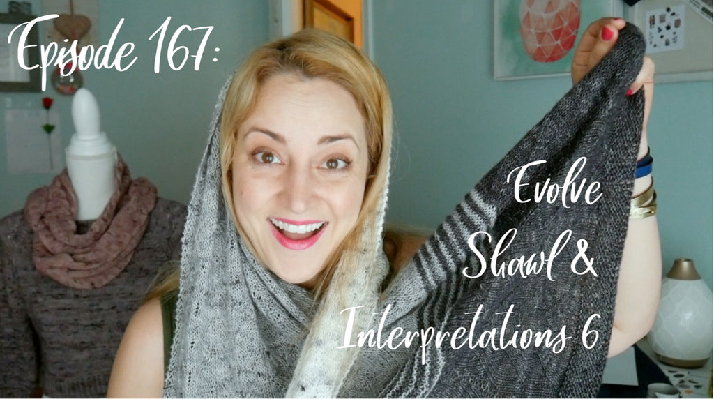 Episode 167 - Evolve Shawl & Interpretations 6
