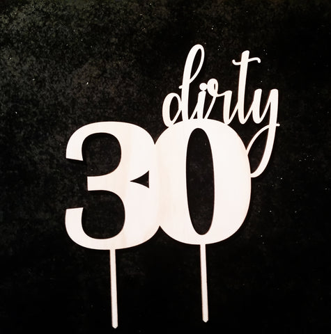 Dirty 30 Cake Topper - Laser Cut Crafts