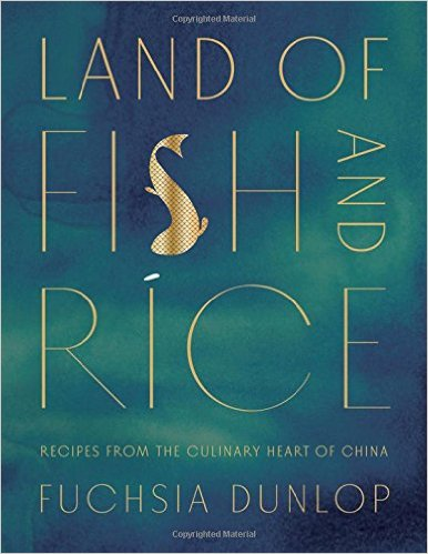Land of Fish and Rice: Recipes from the Culinary Heart of China by Dunlop, Fuchsia