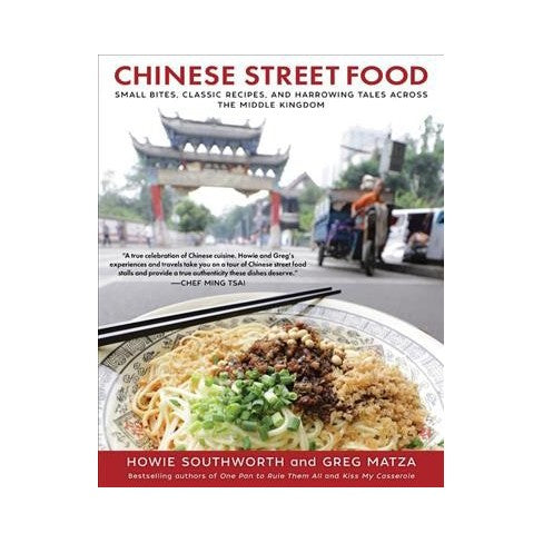 Chinese Street Food: Small Bites, Classic Recipes, and Harrowing Tales Across the Middle Kingdom by Southworth, Howie & Matza, Greg