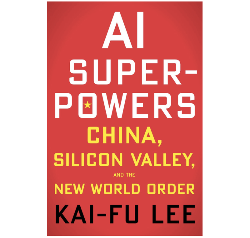 AI Superpowers: China, Silicon Valley, and the New World Order by Kai-Fu Lee