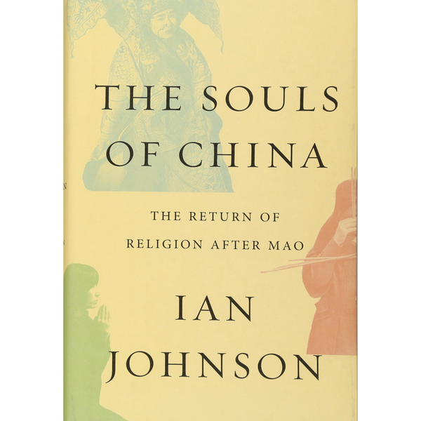 The Souls of China: The Return of Religion After Mao by Ian Johnson