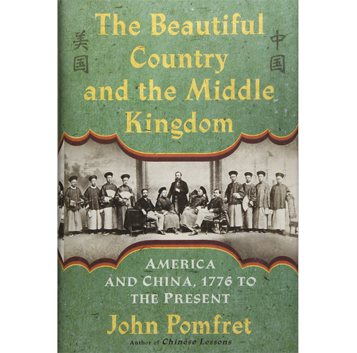 The Beautiful Country and the Middle Kingdom: America and China, 1776 to the Present by John Pomfret