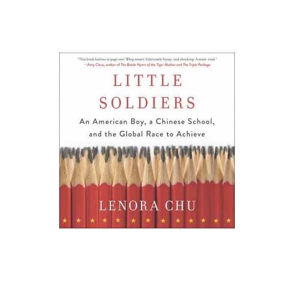 Little Soldiers: An American Boy, a Chinese School, and the Global Race to Achieve by Lenora Chu