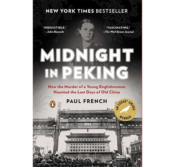 Midnight in Peking: How the Murder of a Young Englishwoman Haunted the Last Days of Old China by Paul French