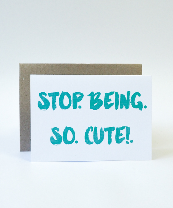 Stop Being So Cute Card