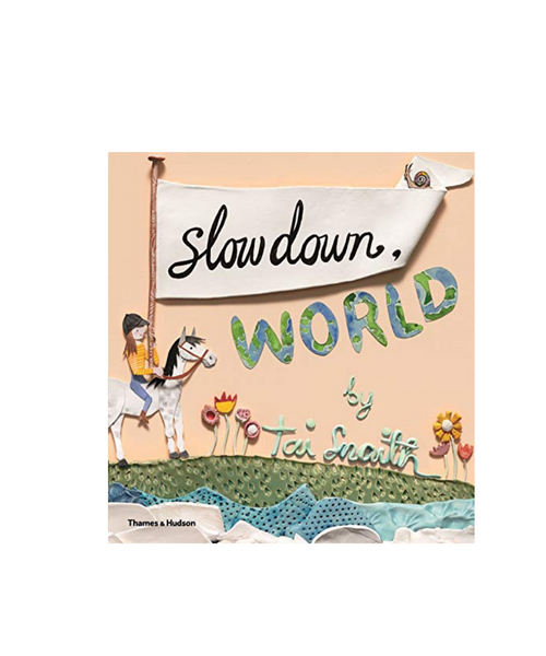 Slow Down World Book by Tai Snaith