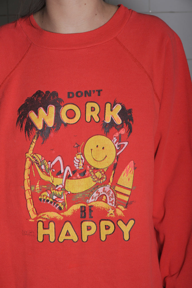 Don't Work Be Happy Sweatshirt