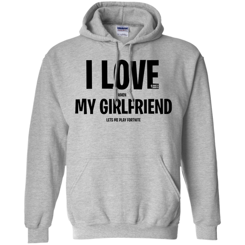I Love When My Girlfriend Lets Me Play Fortnite Hoodie