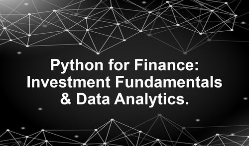 Python for Finance: Investment Fundamentals & Data Analytics (U365) Earn 7.5 CPD hours