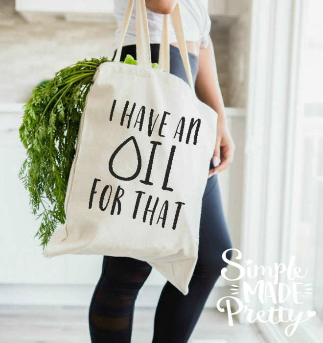 Essential oils lovers I have an oil for that bag, t-shirt, essential oils addict, essential oils apparel, SVG files, cricut cut file silhouette cutting machine