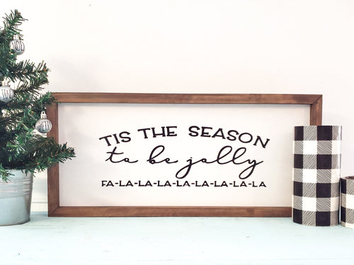 'Tis The Season To Be Jolly Farmhouse Sign - Seasonal Farmhouse Decor - LIMITED TIME