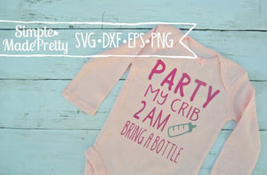 Party My Crib 2AM Bring A Bottle SVG, DXF, EPS, & Png - Cut File -Cricut, Silhouette